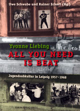 Yvonne Liebing: All you need is beat : Jugendsubkultur in Leipzig 1957-1968